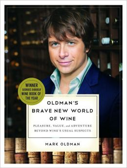 Oldman's Brave New World of Wine: Pleasure, Value, and Adventure Beyond Wine's Usual Suspects