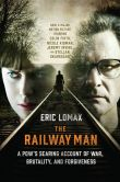 Book Cover Image. Title: The Railway Man:  A POW's Searing Account of War, Brutality and Forgiveness, Author: Eric Lomax