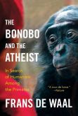 Book Cover Image. Title: The Bonobo and the Atheist:  In Search of Humanism Among the Primates, Author: Frans de Waal