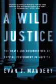 Book Cover Image. Title: A Wild Justice:  The Death and Resurrection of Capital Punishment in America, Author: Evan J. Mandery