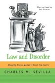 Book Cover Image. Title: Law and Disorder:  Absurdly Funny Moments from the Courts, Author: Charles M. Sevilla