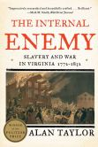 Book Cover Image. Title: The Internal Enemy:  Slavery and War in Virginia, 1772-1832, Author: Alan Taylor