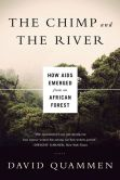 Book Cover Image. Title: The Chimp and the River:  How AIDS Emerged from an African Forest, Author: David Quammen