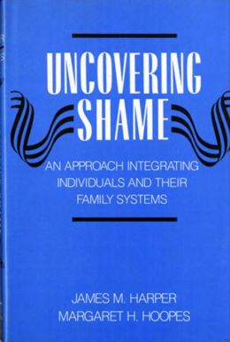 Uncovering Shame: An Approach Integrating Individuals and Their Family Systems