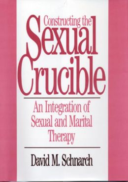 Constructing the Sexual Crucible: An Integration of Sexual and Marital Therapy