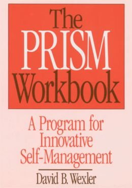 Prism Workbook : A Program for Innovative Self-Management