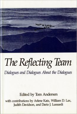 The Reflecting Team: Dialogues and Dialogues about the Dialogues