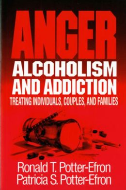 Anger, Alcoholism and Addiction: Treating Anger in a Chemical Dependency Setting
