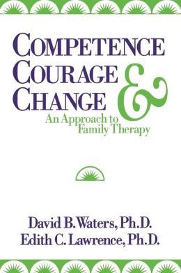 Competence, Courage, and Change: An Approach to Family Therapy