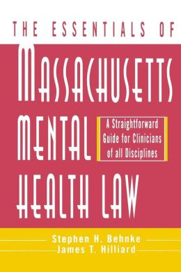 The Essentials of Massachusetts Mental Health Law: A Straightforward Guide for Clinicians of All Disciplines