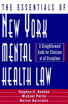 The Essentials of New York Mental Health Law: A Straight Forward Guide for Clinicians of All Disciplines