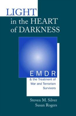 Light in the Heart of Darkness: EMDR and the Treatment of War and Terrorism Survivors