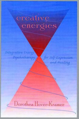 Creative Energies: Integrative Energy Psychology for Self-Expression and Healing