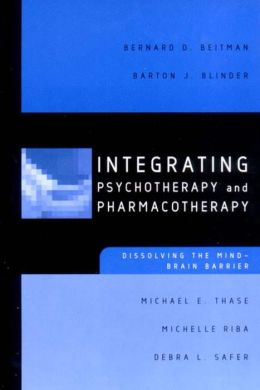 Integrating Psychotherapy and Pharmacotherapy: Dissolving the Mind-Brain Barrier
