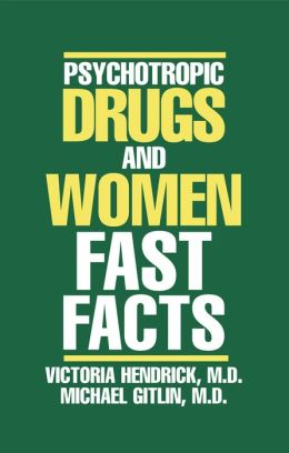 Psychotropic Drugs and Women: Fast Facts