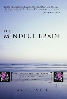 Mindful Brain: Reflection and Attunement in the Cultivation of Well-Being