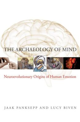 The Archaeology of Mind: Neuroevolutionary Origins of Human Emotions (Norton Series on Interpersonal Neurobiology)