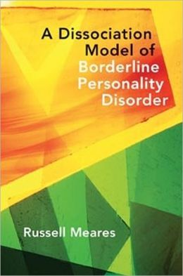 A Dissociation Model of Borderline Personality Disorder (Norton Series on Interpersonal Neurobiology)