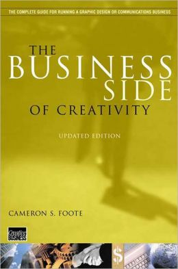 The Business Side of Creativity: The Complete Guide for Running a Graphic Design or Communications Business