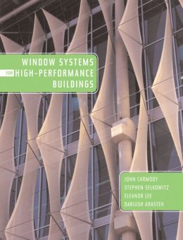 Window Systems for High-Performance Buildings: A Guide to Essential Window Design Issues, Technologies, and Applications for Designers, Specifiers, and Builders