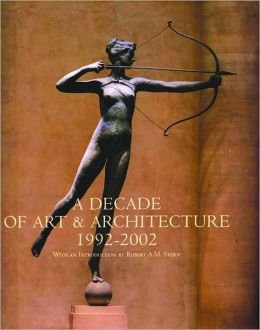 A Decade of Art and Architecture (1992-2002): A Survey of Work by 100 Artists and Architects