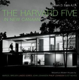 Harvard Five in New Canaan: Mid-Century Modern Houses by Marcel Breuer, Landis Gores, John Johansen, Philip Johnson, Eliot Noyes