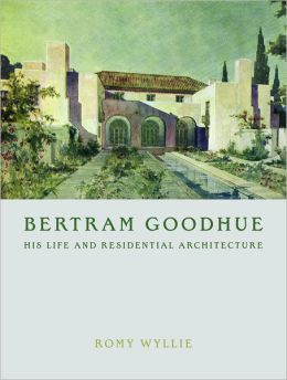 Bertram Goodhue: His Life and Residential Architecture