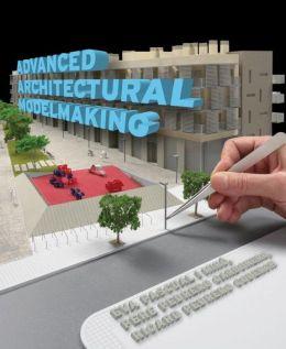 Advanced Architectural Modelmaking