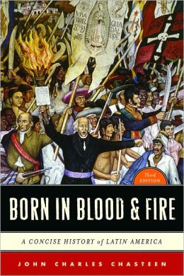 Born in Blood & Fire: A Concise History of Latin America