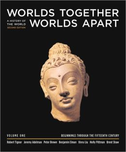 Worlds Together, Worlds Apart, Volume 1: A History of the World from the Beginnings of Humankind to the Present, 2nd Edition