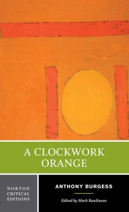 A Clockwork Orange (Norton Critical Edition)