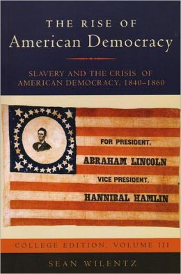 The Rise of American Democracy: Jefferson to Lincoln: Book III, Slavery and the Crisis of Democracy (College Textbook Edition)
