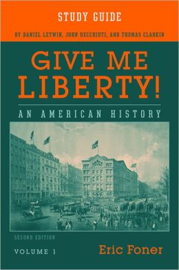 Give Me Liberty!: An American History, Volume 1 Study Guide