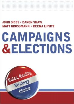 Campaigns & Elections: Rules, Reality, Strategy, Choice