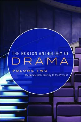 The Norton Anthology of Drama, Volume 2: The Nineteenth Century to the Present