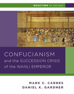 Confucianism and the Successsion Crisis of the Wanli Emperor, 1587