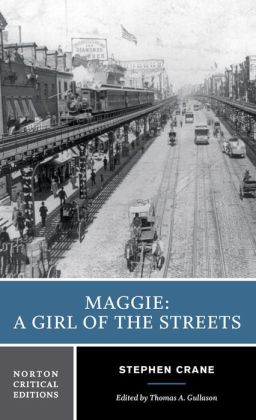 Maggie: A Girl of the Streets (A Norton Critical Edition)