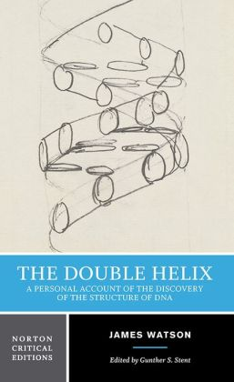 Double Helix : A Personal Account of the Discovery of the Structure of DNA Norton Critical Edition
