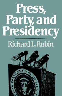 Press, Party, And Presidency