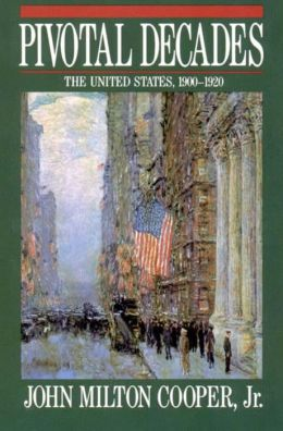 Pivotal Decades: The United States, 1900-1920