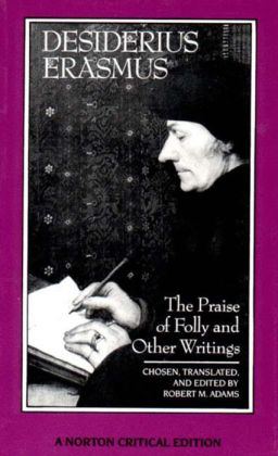 Praise of Folly and Other Writings: A New Translation with Critical Commentary