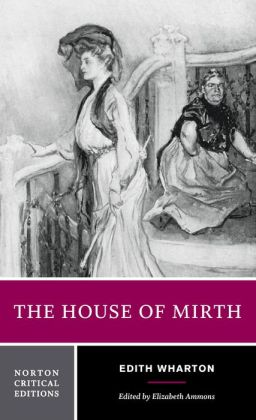 The House of Mirth: Authoritative Text Backgrounds and Contexts Criticism