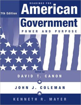 Readings for American Government: Power and Purpose,Seventh Edition