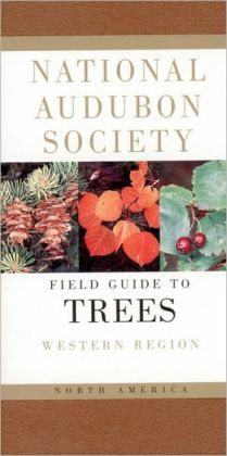 National Audubon Society Field Guide to North American Trees: Western Edition