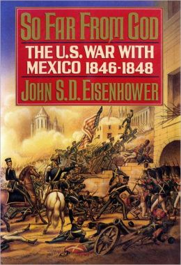 So Far from God: The U. S. War with Mexico, 1846-1848