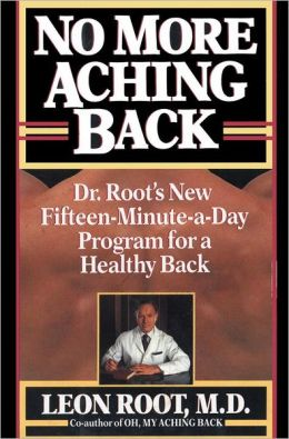 No More Aching Back: Dr. Root's New 15 Minute-A-Day Program for a Healthy Back