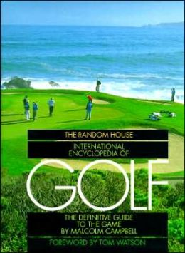 Random House International Encyclopedia of Golf: The Definitive Guide to the Game