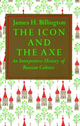 The Icon and the Axe: An Interpretive History of Russian Culture