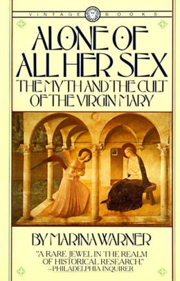 Alone Of All Her Sex: The Myth and the Cult of the Virgin Mary