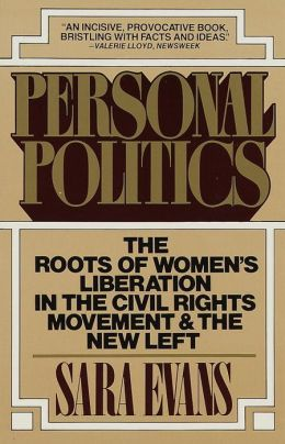 Personal Politics: The Roots of Women's Liberation in the Civil Rights Movement and the New Left